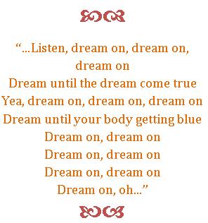 Listen dream on - Dream a dream come true