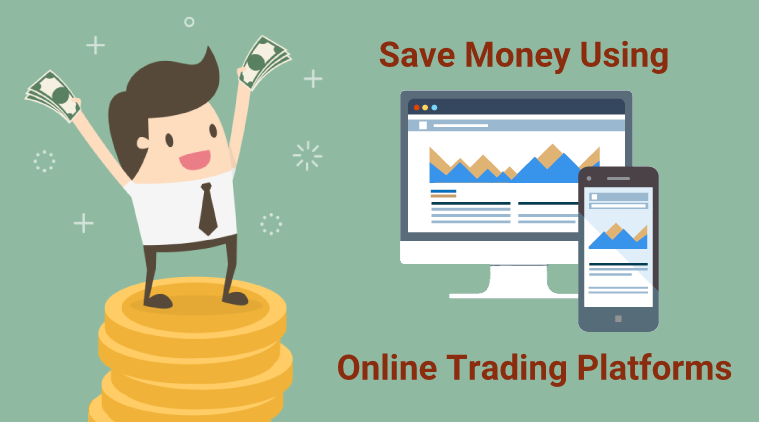 online trading platforms - How to Save More Money in Online Trading?
